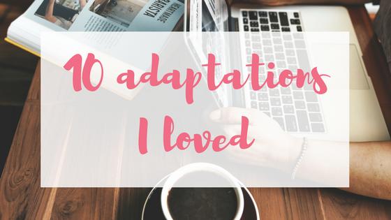 Ten adaptations I loved (2)
