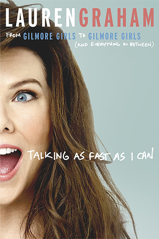 Talking as Fast as I Can Lauren Graham Lyndsey's Book Blog
