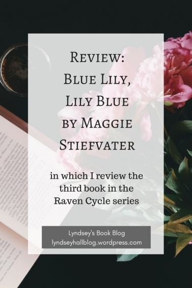 Review Blue Lily, Lily Blue by Maggie Stiefvater Lyndsey's Book Blog