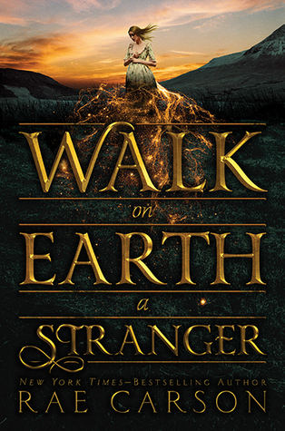 Walk on Earth a Stranger by Rae Carson